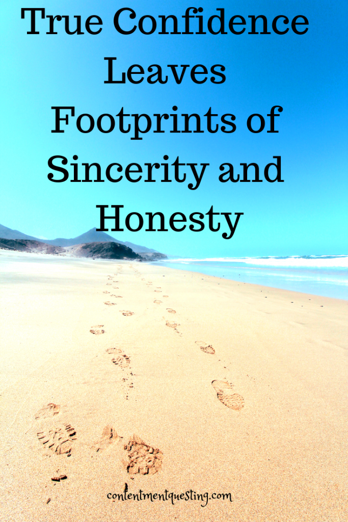 boost self confidence, self confidence now, self confidence tips, confidence, confidence tips, confidence boost, contentment questing, quotes, inspirational quotes, motivational quotes, Footprints of Sincerity and Honesty quote, Confidence quotes