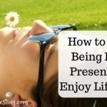 How to Start Being Fully Present and Enjoy Life More