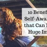 10 Benefits of Self Awareness And How it Can Impact Your Life