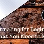 Journaling for Beginners: What You Need to Know